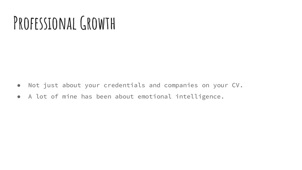 ● Not just about your credentials and companies...