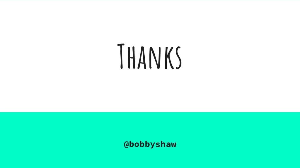 Thanks @bobbyshaw