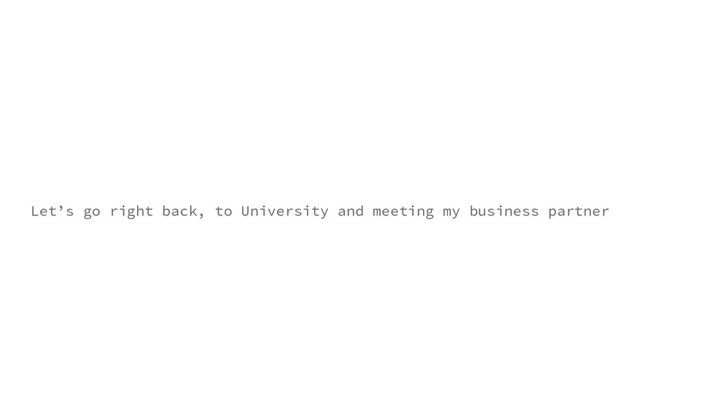Let's go right back, to University and meeting ...