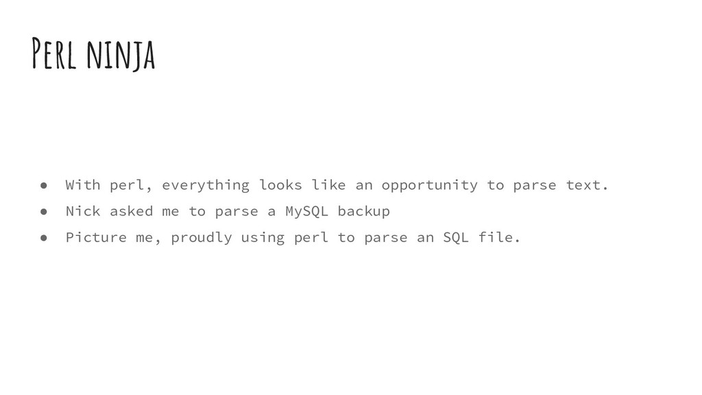 ● With perl, everything looks like an opportuni...
