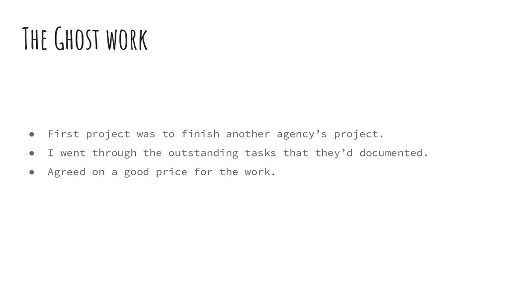 ● First project was to finish another agency's ...