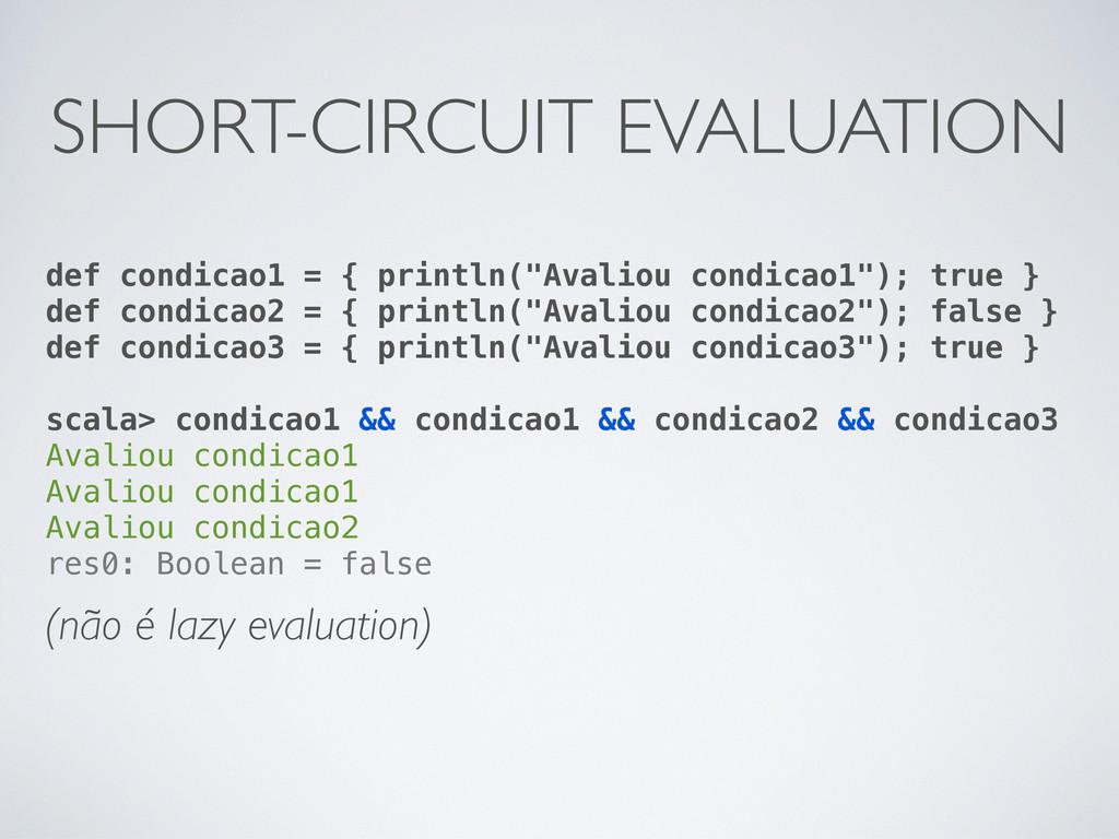 "def condicao1 = { println(""Avaliou condicao1"");..."