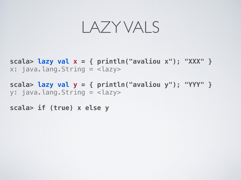 """scala> lazy val x = { println(""""avaliou x""""); """"XX..."""