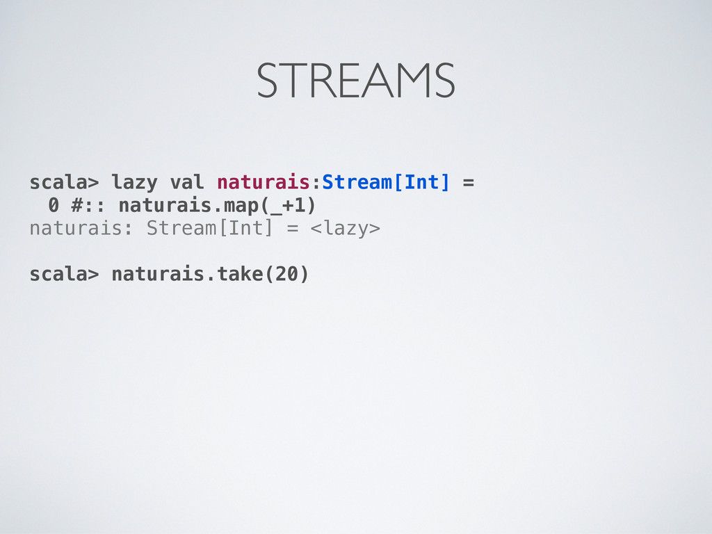 scala> lazy val naturais:Stream[Int] = 0 #:: na...