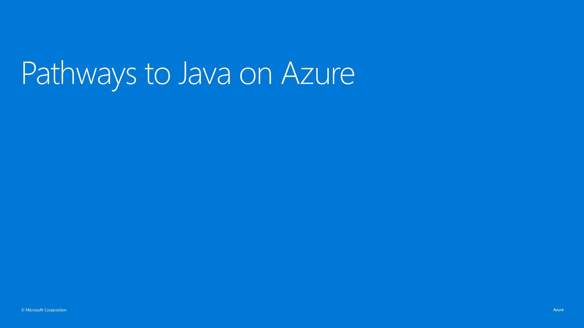 © Microsoft Corporation Pathways to Java on Azu...