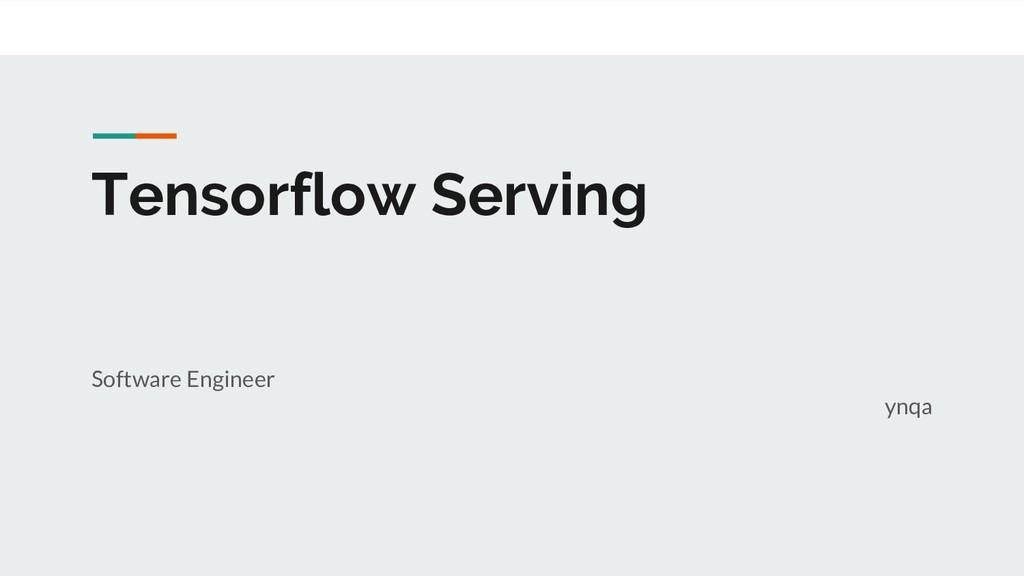 Tensorflow Serving Software Engineer ynqa