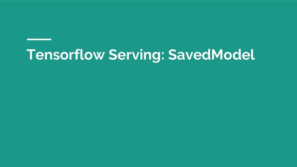 Tensorflow Serving: SavedModel