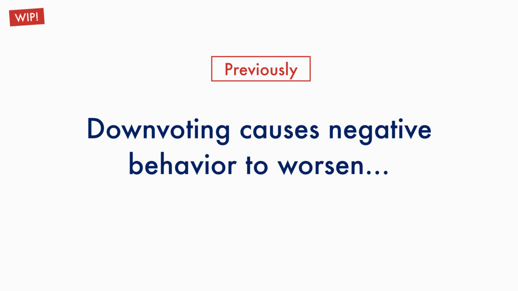 Downvoting causes negative behavior to worsen… ...