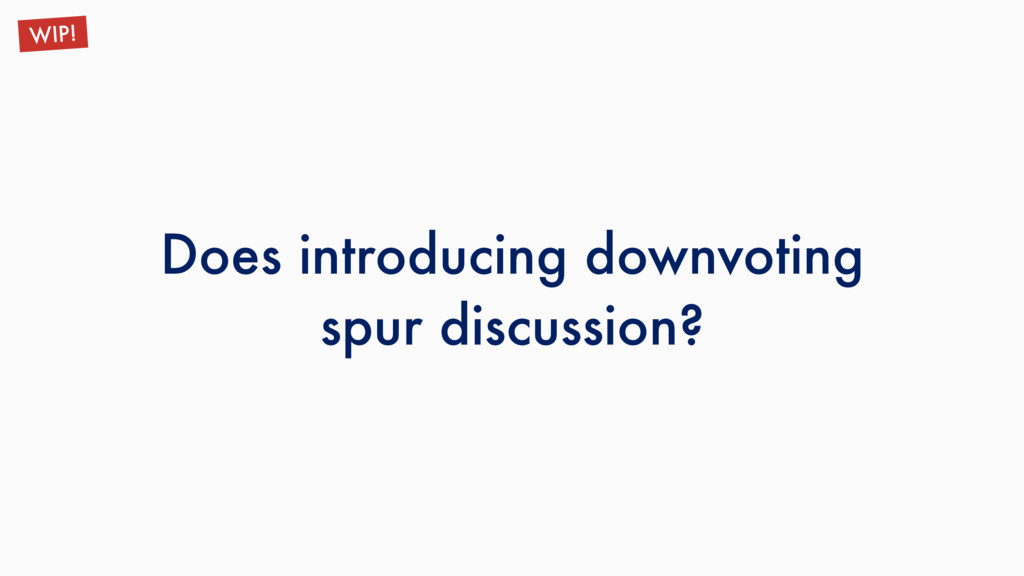 Does introducing downvoting spur discussion? WI...