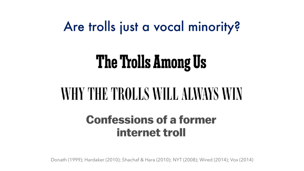 Are trolls just a vocal minority? Donath (1999)...