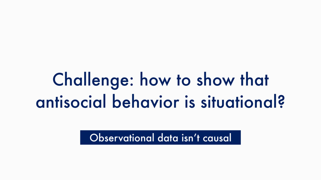 Challenge: how to show that antisocial behavior...