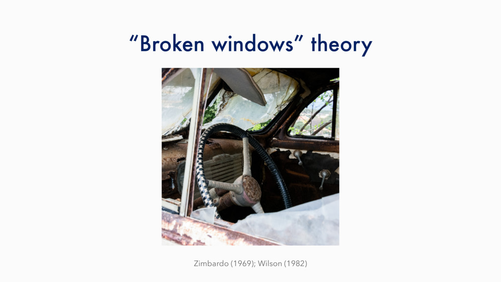 """Broken windows"" theory Zimbardo (1969); Wilson..."