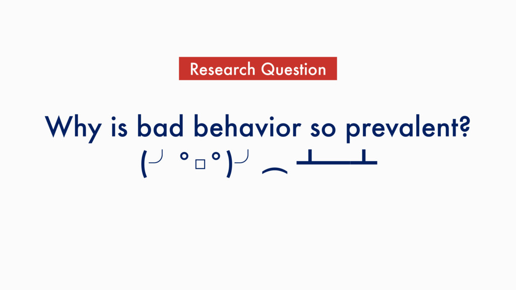 Why is bad behavior so prevalent?