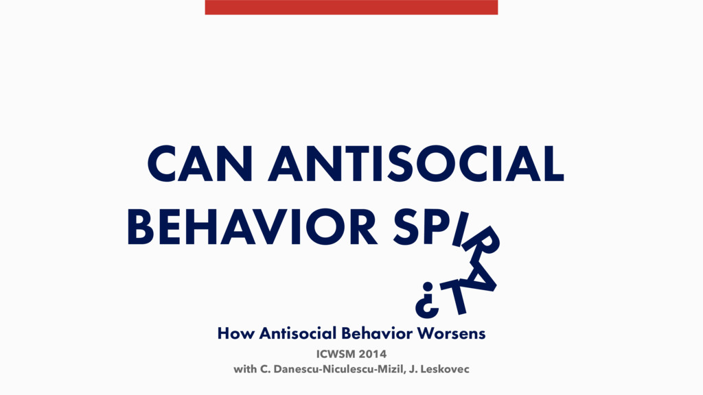 How Antisocial Behavior Worsens ICWSM 2014 with...