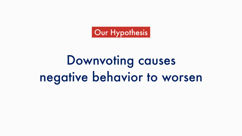 Downvoting causes negative behavior to worsen O...