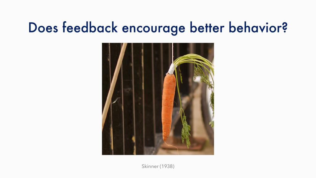 Does feedback encourage better behavior? Skinne...