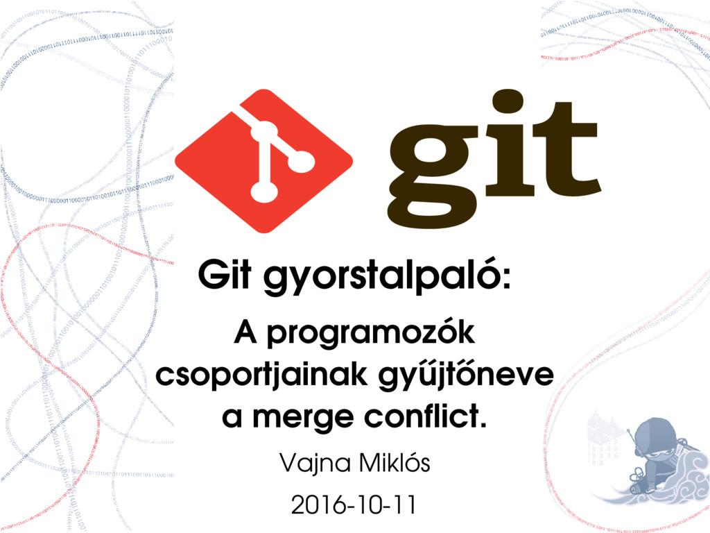 Git gyorstalpaló: A programozók csoportjainak g...