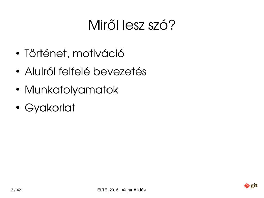 2 / 42 ELTE, 2016   Vajna Miklós Miről lesz szó...