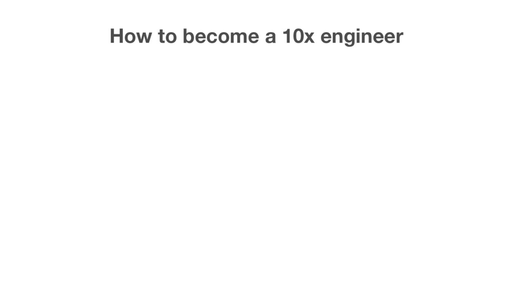 How to become a 10x engineer