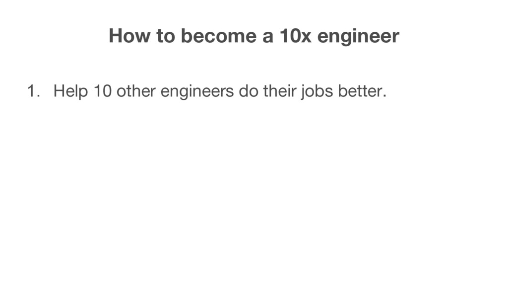 How to become a 10x engineer 1. Help 10 other e...