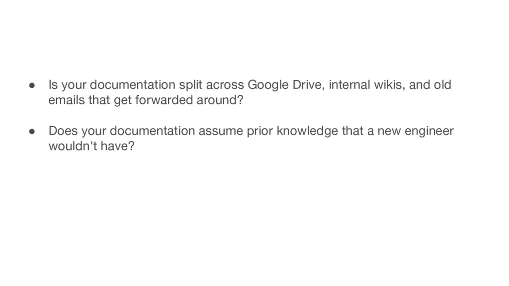 ● Is your documentation split across Google Dri...