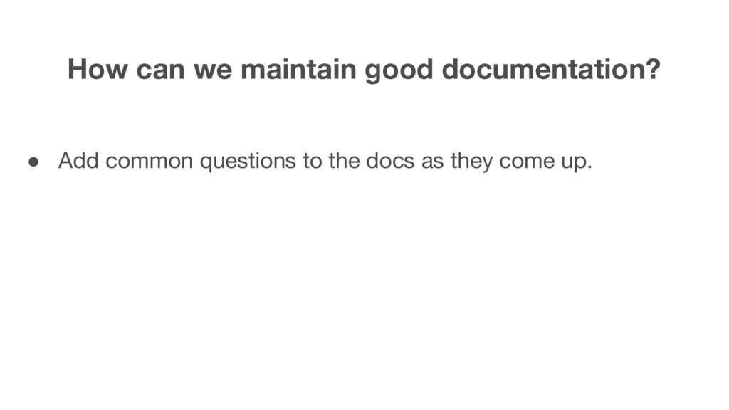 How can we maintain good documentation? ● Add c...