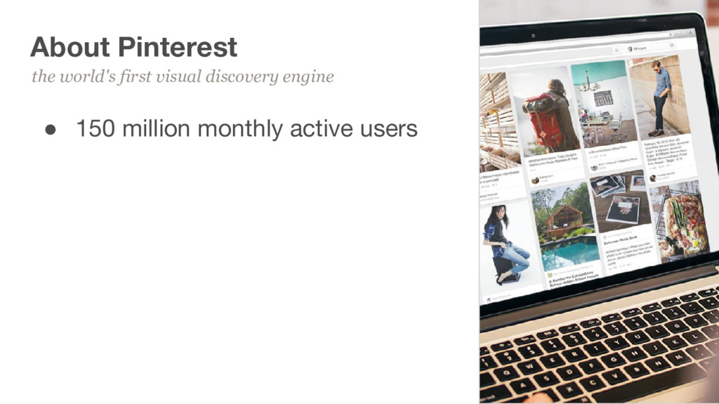 8 About Pinterest ● 150 million monthly active ...