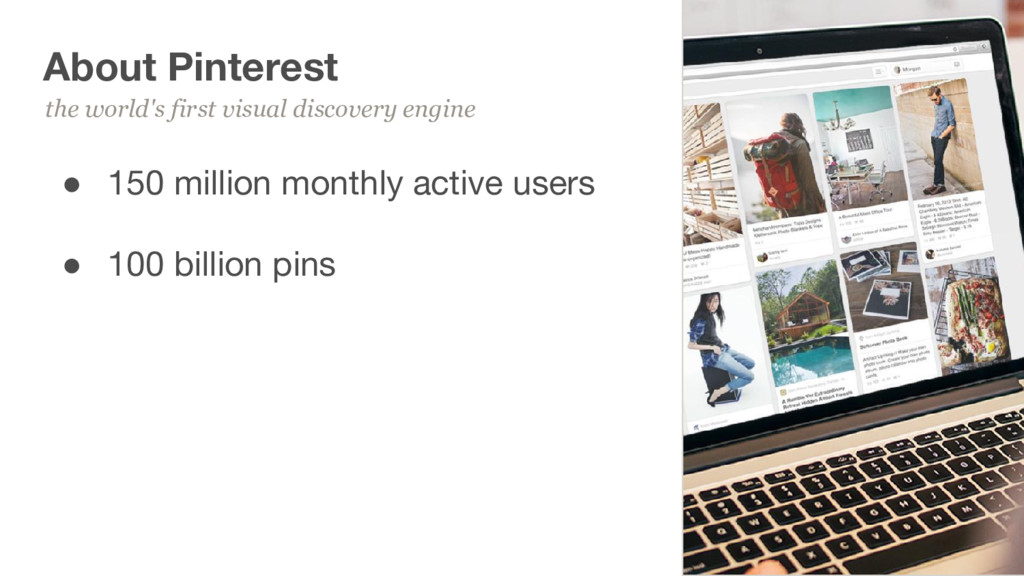 9 About Pinterest ● 150 million monthly active ...
