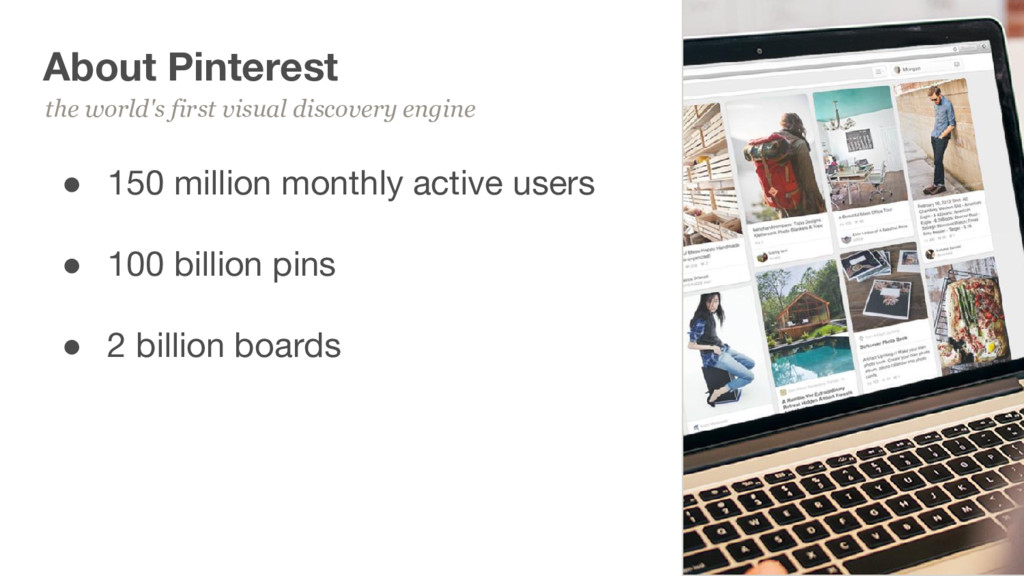10 About Pinterest ● 150 million monthly active...