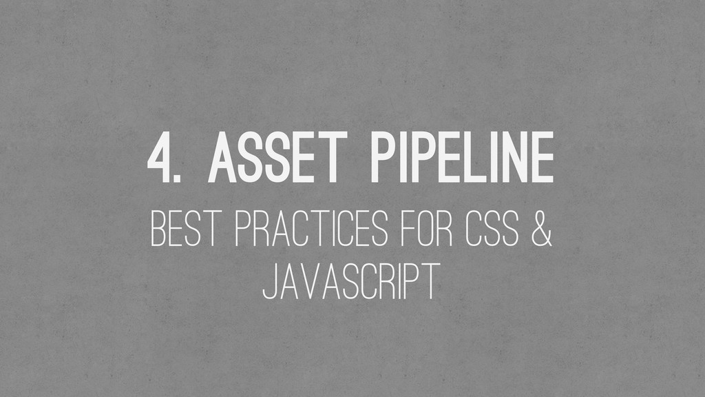 4. Asset Pipeline Best Practices for CSS & Java...