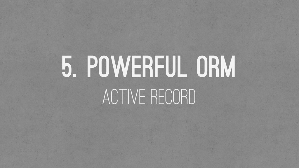 5. Powerful ORM Active Record