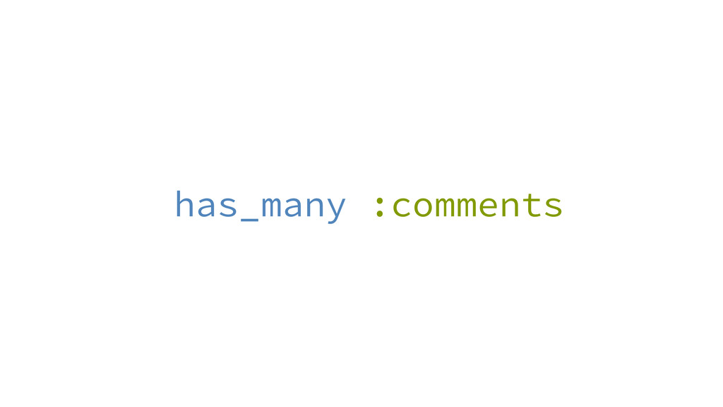 has_many :comments