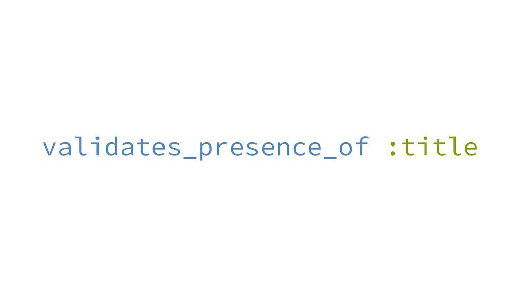 validates_presence_of :title