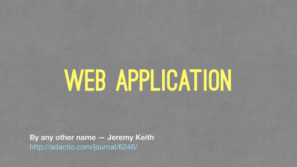 web application By any other name — Jeremy Keit...