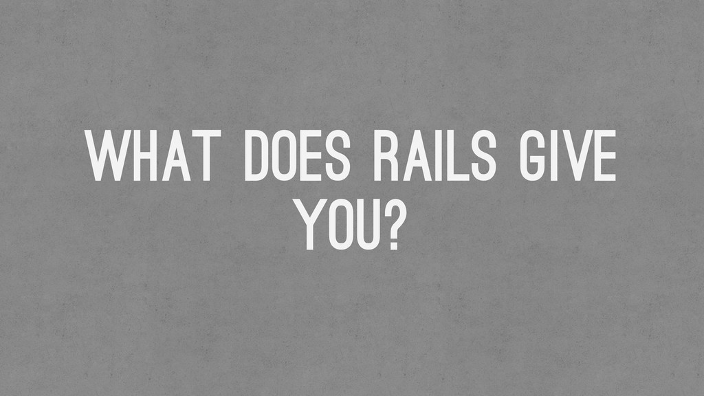 What does Rails Give you?