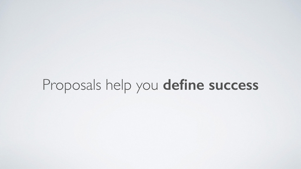 Proposals help you define success