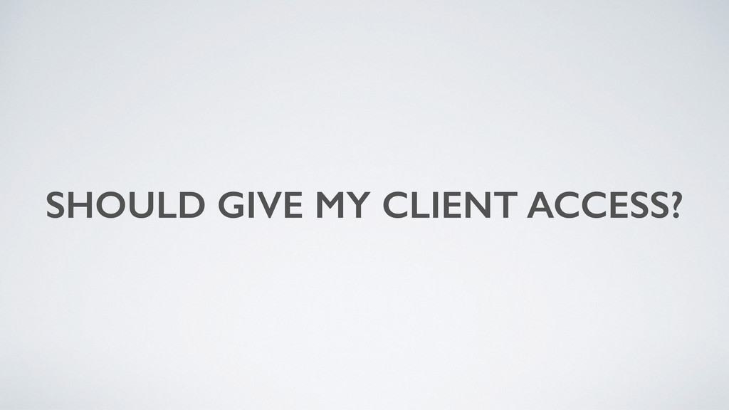 SHOULD GIVE MY CLIENT ACCESS?