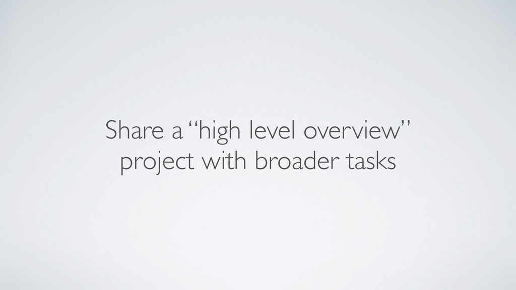 "Share a ""high level overview""	 