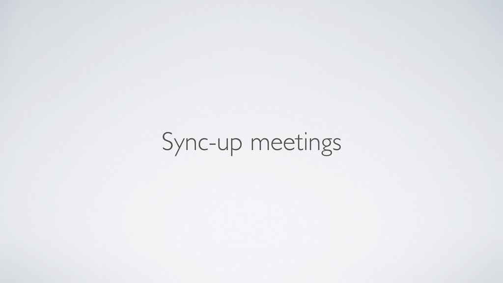Sync-up meetings