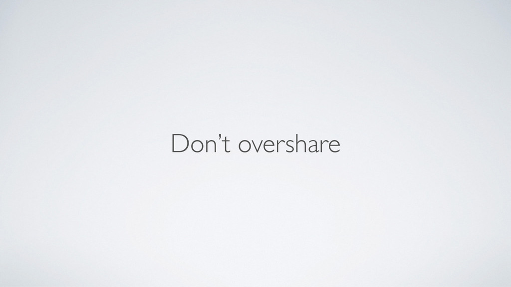 Don't overshare