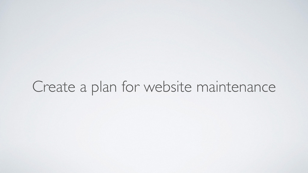 Create a plan for website maintenance