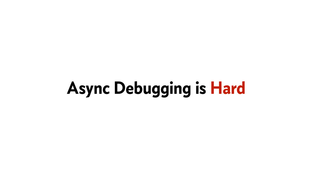 Async Debugging is Hard