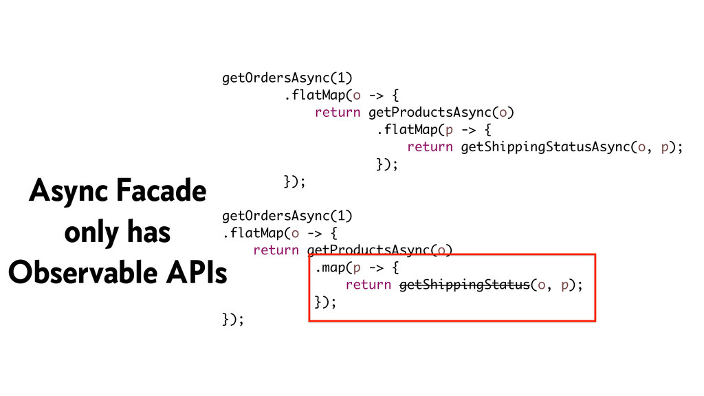 getOrdersAsync(1) .flatMap(o -> { return getPro...