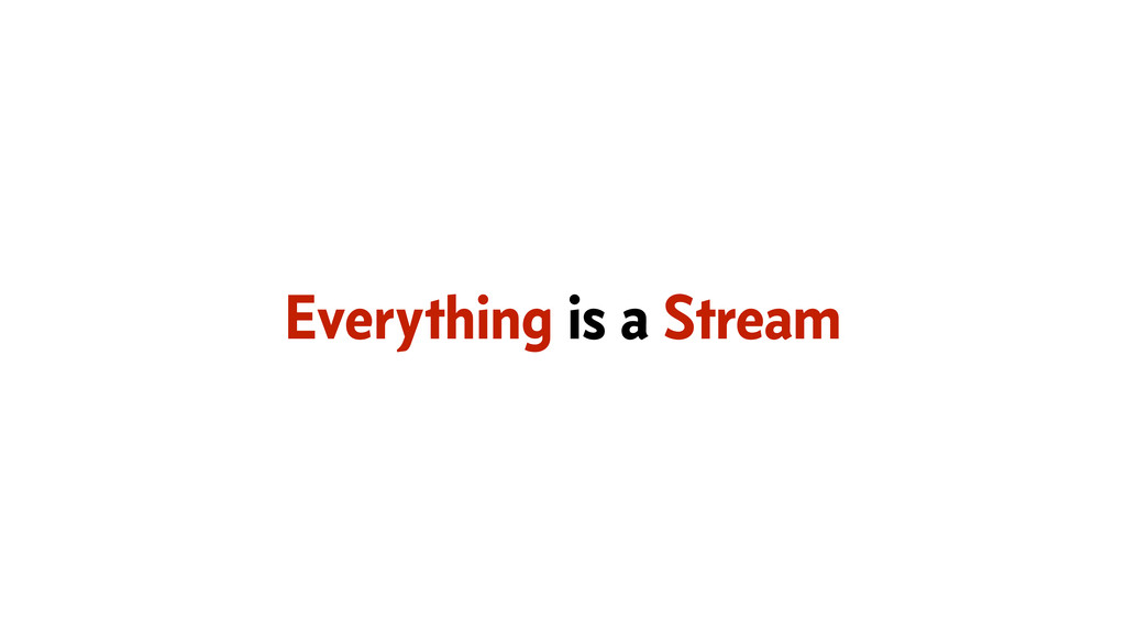 Everything is a Stream