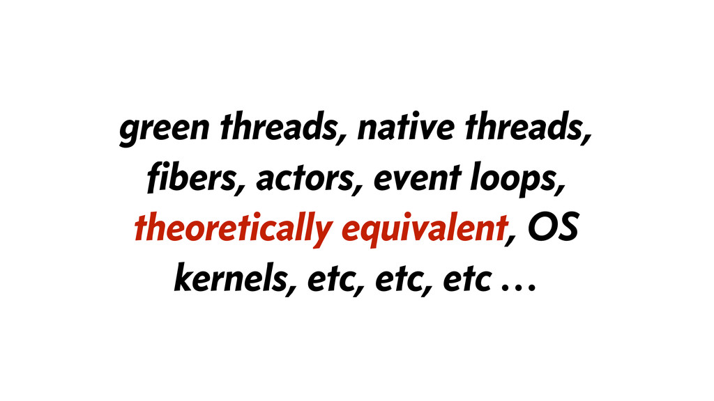 green threads, native threads, fibers, actors, e...