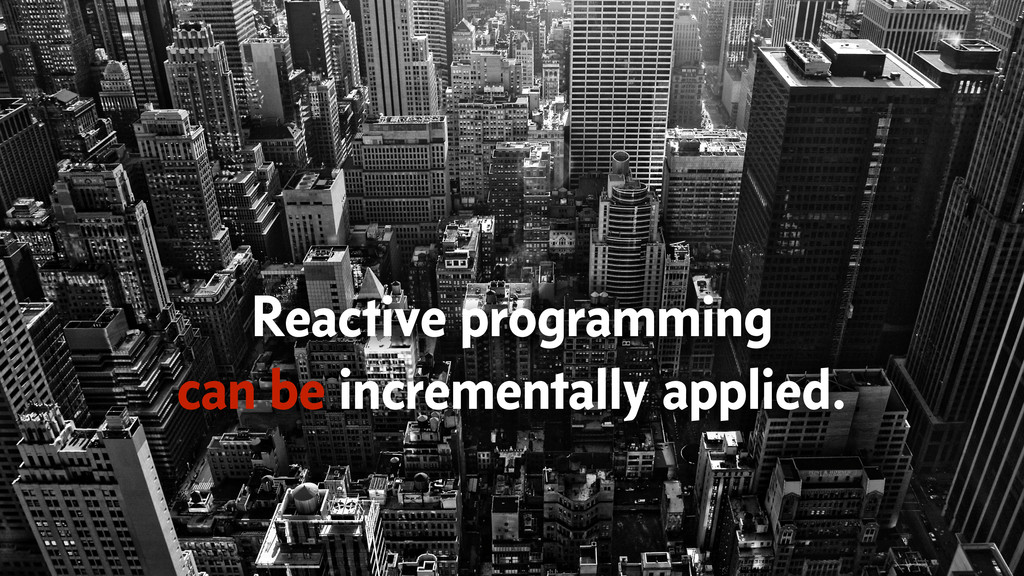 Reactive programming can be incrementally appli...
