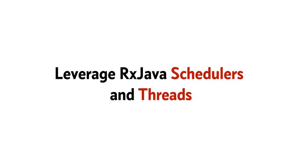 Leverage RxJava Schedulers and Threads