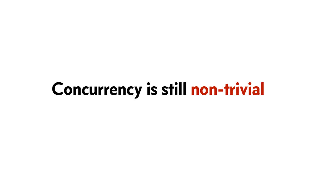 Concurrency is still non-trivial