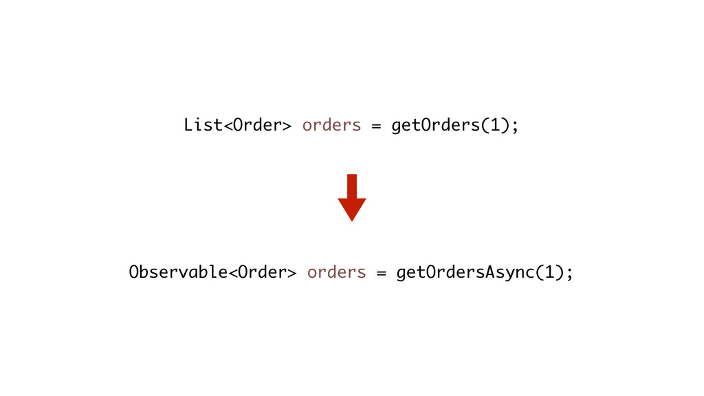 List<Order> orders = getOrders(1); Observable<O...