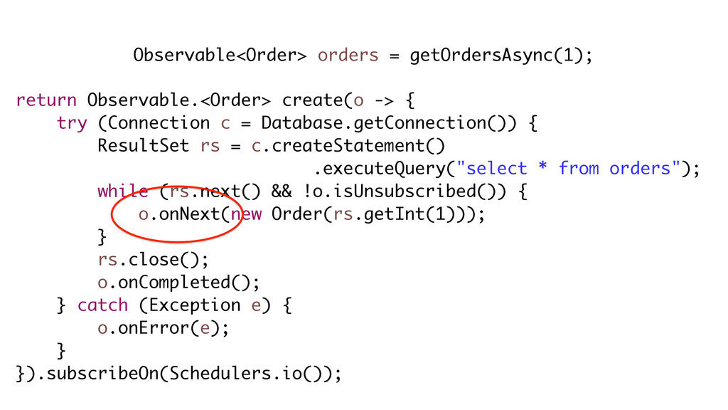 return Observable.<Order> create(o -> { try (Co...